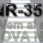 NR-35 - Vem ai a nova norma regulamentadora